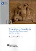 The problem of the capital city : new research on federal capitals and their territory / Klaus-Jurgen Nagel (ed.) ... [et al.]