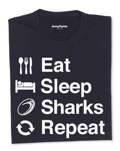 Sale Sharks Rugby Fan t-shirt.   www.dumpTackle.com/eat-sleep-sharks-repeat
