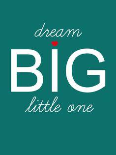 Poster dream BIG little one Poster dream BIG little one van Studio Inktvis. Geweldige tijdloze quote die op iedereen van toepassing is.
