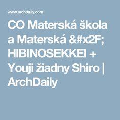 CO Materská škola a Materská / HIBINOSEKKEI + Youji žiadny Shiro    ArchDaily Shiro, Kindergarten, Nursery, Baby Room, Kindergartens, Child Room, Preschool, Preschools, Babies Rooms