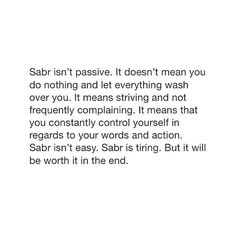Sabr is keep trying to do what is right till your last breathe. It is your fight! Quran Verses, Quran Quotes, Faith Quotes, Me Quotes, Motivational Quotes, Hadith, Alhamdulillah, Muslim Quotes, Religious Quotes
