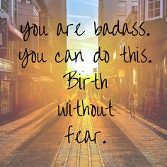 You are a badass. Yes you are. #birthwithoutfear #pregnancy