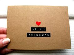HELLO HANDSOME Card  -  Card For Boyfriend or Husband - Greeting Card For Him - Valentines Day Card by stuffannaloves on Etsy https://www.etsy.com/listing/151529103/hello-handsome-card-card-for-boyfriend