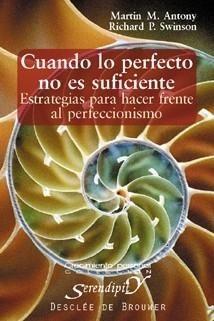 Cuando lo perfecto no es suficiente : estrategias para hacer frente al perfeccionismo / Martin M. Antony