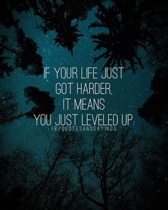 If your life just got harder it means that you just leveled up. -unknown - If your life just got harder it means that you just leveled up. Up Quotes, Text Quotes, Words Quotes, Quotable Quotes, Motivational Quotes For Success, Positive Quotes, Motivational Pictures, The Words, Cool Words
