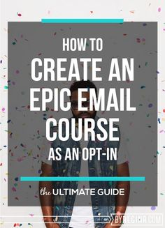 How to create an epic email course from scratch and use it as an opt-in for your email list.