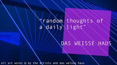 """The group show """"random thoughts of a daily light"""" at DAS WEISSE HAUS is all about light and it's esthetic and functional conjunction with objects, installations, drawings photographies and performances. Jan 31st to April 11th, 2015."""