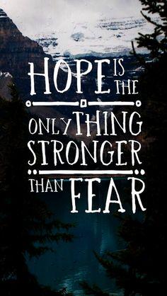 A esperança é a única coisa mais forte do que o medo.