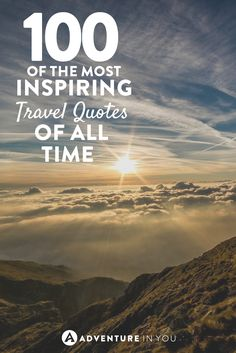 We could all do with more inspiration, so here are 100 of the most inspiring travel quotes of all time