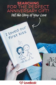 Give the most unique anniversary gift ever. A LoveBook is guaranteed to make your sweetie feel loved and appreciated. It's easy to build and even more fun to give. Customize is as much or as little as you'd like. Create yours at lovebookonline.com.
