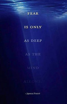 Fear is only as deep as the mind allows it to be.
