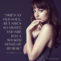"""E.L. James on Ana Steele actress Dakota Johnson: """"She's an old soul, but she's so sweet. And she has a wicked sense of humor."""" 