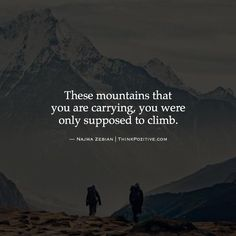 These mountains that you are carrying you were only supposed to climb. —Najwa Zebian | ThinkPozitive.com