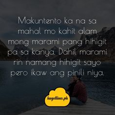 Makuntento ka na sa mahal mo kahit alam mong marami pang hihigit pa sa kanya. Dahil marami rin namang hihigit sayo pero ikaw ang pinili niya. Love Quotes For Her, Quotes For Him, Love Qutoes, Tagalog Love Quotes, Hugot, English Translation, Text Messages, Funny, Sayings