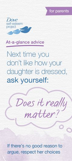 If there's no really good reason to disagree, it might be best to let your daughter wear what she wants. Not only do young girls feel confident when expressing who they are, but also when their choices are respected. That's where you come in! Help build positive self-esteem for you and a girl in your life by creating your own self-esteem board titled, #SelfEsteemProject.