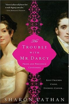 The Trouble with Mr. Darcy: Pride and Prejudice Continues... by Sharon Lathan http://austenauthors.net/