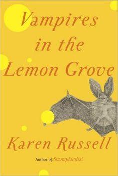 Vampires in the Lemon Grove, Karen Russell Read in May 2014