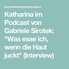 """Katharina im Podcast von Gabriele Sirotek: """"Was esse ich, wenn die Haut juckt"""" (Interview)"""