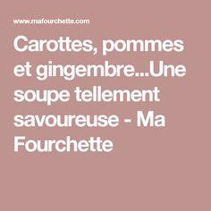 Carottes, pommes et gingembre...Une soupe tellement savoureuse - Ma Fourchette
