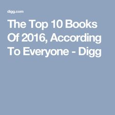 The Top 10 Books Of 2016, According To Everyone - Digg