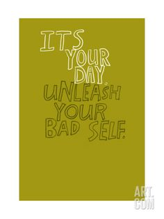 It's Your Day Art Print at Art.com