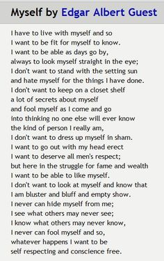 Myself by Edgar Albert Guest ~ I memorized this poem when I was a young girl.  The words have always stayed with me and been  a guide for me to live by.