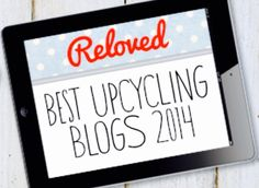 """Reloved's Upcycling Blogs of 2014 – the 20 best upcycling blogs this year"""