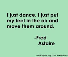 "The great Fred Astaire!  According to Hollywood folklore, a screen test report on Astaire is said to have read:  ""Can't act.  Balding.  Can dance a little.""  Guess he sure showed them!!"