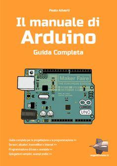 """""""Il manuale di Arduino - Guida completa"""" è il nuovo libro autopubblicato dal guru della stampa 3d e dell'elettronica Paolo Aliverti. Di cosa parla?"""