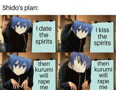 Nice plan Shido  Anime : Date A Live   -BocahMitos  #anime #meme #memes #shido #kurumi #datealive #datealive2