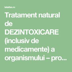 Tratament natural de DEZINTOXICARE (inclusiv de medicamente) a organismului – prof. Ovidiu Bojor   La Taifas