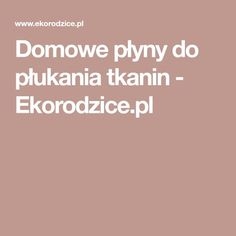 Domowe płyny do płukania tkanin - Ekorodzice.pl Laundry In Bathroom, House, Home, Homes, Houses