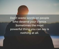 Silence is the most powerful thing you can say. About Life. Pensamentos. Positive Thoughts. Just Be by Patricia http://justbebypatricia.blogspot.pt/2016/11/silence-is-most-powerful-thing-you-can.html