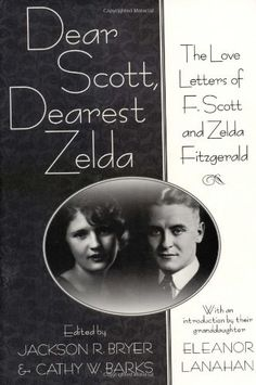 Dear Scott, Dearest Zelda: The Love Letters of F. Scott and Zelda Fitzgerald by Jackson R. Bryer http://www.amazon.com/dp/0312268750/ref=cm_sw_r_pi_dp_GTr0tb0X53TZFT05
