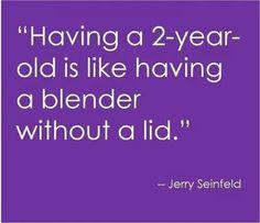 Lol... 2 yr olds