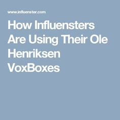 How Influensters Are Using Their Ole Henriksen VoxBoxes