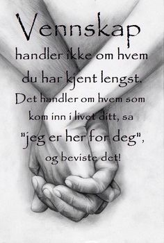 Bilderesultat for kloke ord om vennskap Bff Quotes, Friendship Quotes, Motivational Quotes, Inspirational Quotes, Love Words, Beautiful Words, Texts, Positivity, Writing
