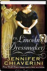 Mrs. Lincoln's Dressmaker By Jennifer Chiaverini