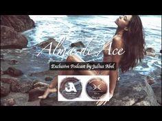 Alma de Ace, Exclusive Podcast by Julius Abel.  Pure summer joy!