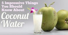 5 Impressive Things You Should Know About Coconut Water