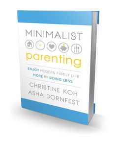 Hmmmm...worth checking out?  Minimalist Parenting: We're calling it the new must-have parenting book of the year, if not ever. What a super helpful, wonderful book!