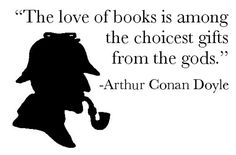 the love of books is among the choicest gifts from the gods. - Arthur Conan Doyle