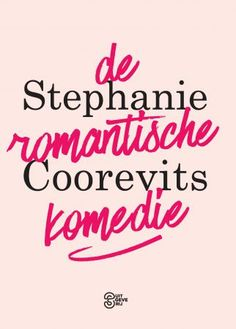 Nieuw Boek: Stephanie Coorevits – De romantische komedie (Bestel je boek hier!)