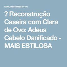 😍 Reconstrução Caseira com Clara de Ovo: Adeus Cabelo Danificado - MAIS ESTILOSA
