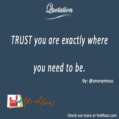 YoAlfaaz Quotation  TRUST you are exactly where you need to be.  #YoAlfaaz #quotation #writer #writersblock #quotations #reader #readers #english #quotelove #quote #quotes #quoteoftheday #quotestoliveby #writersofinstagram #readersofinstagram #motivational #inspirational #motivationalquotes #inspirationalquote #positivequotes #trust