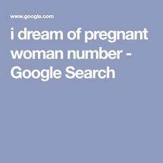 i dream of pregnant woman number - Google Search