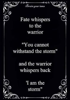 Nobody Is Born A Warrior You Choose To Be One When You Refuse To