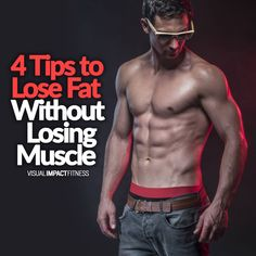 4 Tips to Lose Body Fat Without Losing Muscle