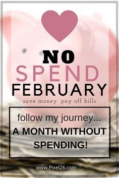 Have a NO SPEND February!  Spend less - Live more! #budget #savingmoney #livingwithless tips to spend less each month  www.Pixel26.com