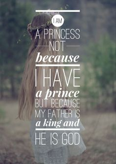 I am a princess not because I have a prince but because my father is a king and he is God